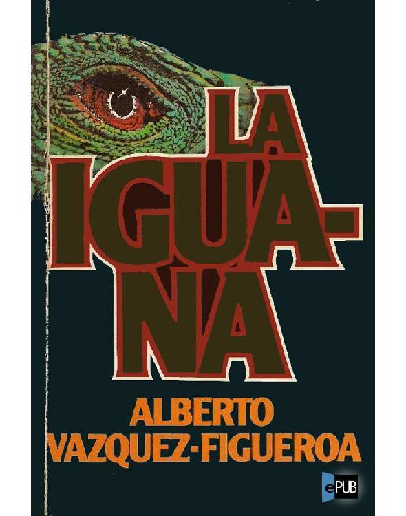 La Iguana - Alberto Vazquez-Figueroa