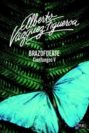 Brazofuerte - Alberto Vazquez-Figueroa