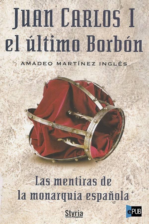 Juan Carlos I el último Borbon _ last men - Amadeo Martinez-Ingles