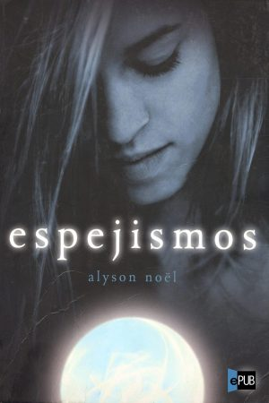 Espejismos - Alyson Noel