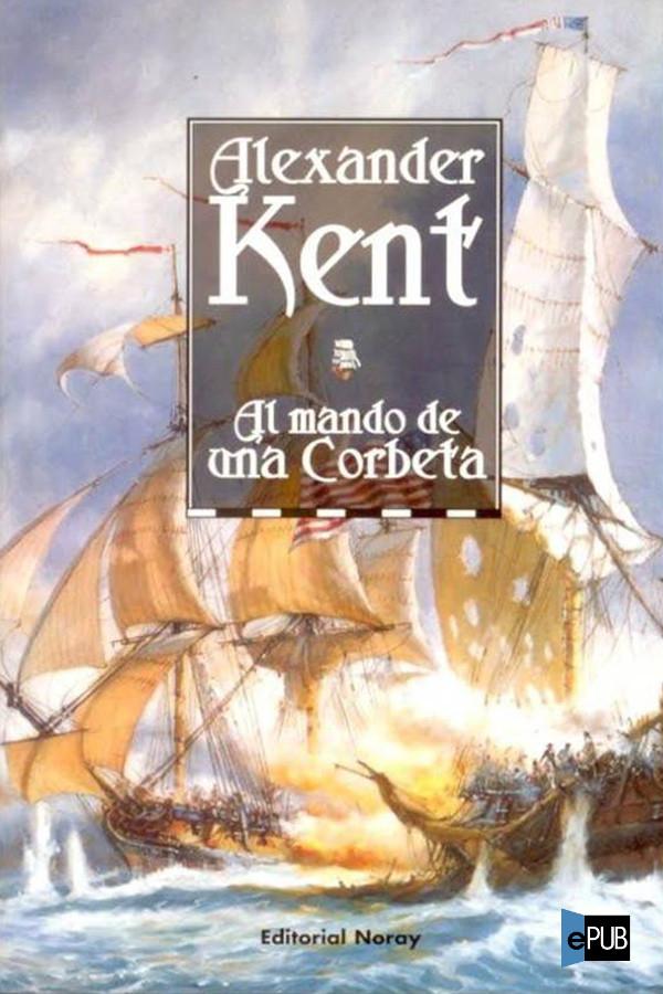 Al mando de una corbeta - Alexander Kent